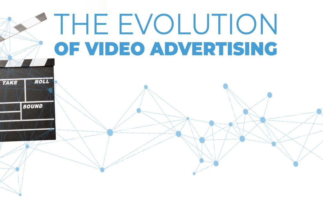 How The Evolution Of Digital Video Advertising Can Grow Your Business