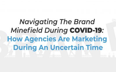Navigating The Brand Minefield During COVID-19: How Brands Are Marketing During An Uncertain Time